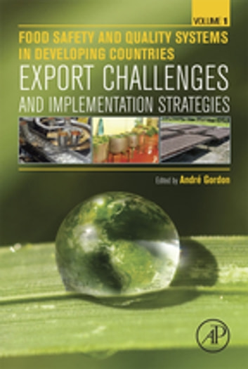 Food Safety and Quality Systems in Developing Countries - Volume One: Export Challenges and Implementation Strategies ebook by