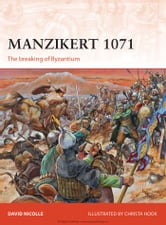 Manzikert 1071 - The breaking of Byzantium ebook by Dr David Nicolle