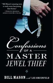 Confessions of a Master Jewel Thief ebook by Bill Mason,Lee Gruenfeld