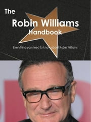 The Robin Williams Handbook - Everything you need to know about Robin Williams ebook by Smith, Emily