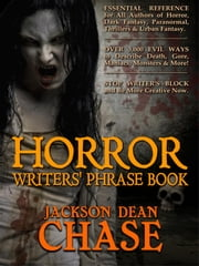 Horror Writers' Phrase Book - Essential Reference for All Authors of Horror, Dark Fantasy, Paranormal, Thrillers & Urban Fantasy ebook by Jackson Dean Chase