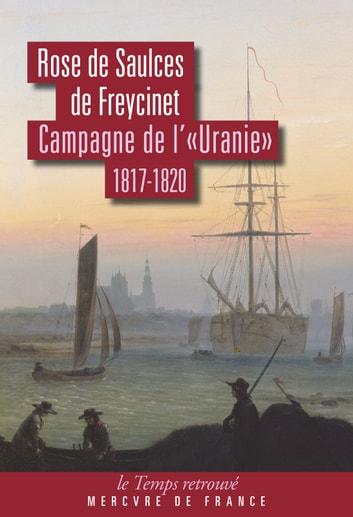 Campagne de l'Uranie (1817-1820). Journal eBook by Rose de Saulces de Freycinet,Sandrine Fillipetti