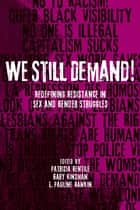 We Still Demand! - Redefining Resistance in Sex and Gender Struggles ebook by Patrizia Gentile, Gary Kinsman, L. Pauline Rankin