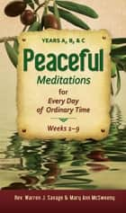 Peaceful Meditations - Years A, B, & C ebook by Rev. Warren J Savage, Mary Ann McSweeny