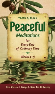 Peaceful Meditations - Years A, B, & C ebook by Rev. Warren J Savage,Mary Ann McSweeny