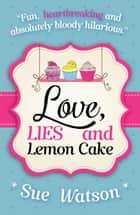 Love, Lies and Lemon Cake ebook by Sue Watson