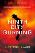 Ninth City Burning ebook by J. Patrick Black