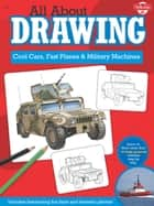All About Drawing Cool Cars, Fast Planes & Military Machines ebook by Tom LaPadula,Jeff Shelly