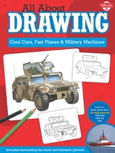 All About Drawing Cool Cars, Fast Planes & Military Machines - Learn how to draw more than 40 high-powered vehicles step by step ebook by Tom LaPadula,Jeff Shelly