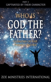 Who Is God the Father? ebook by ZOE Ministries International
