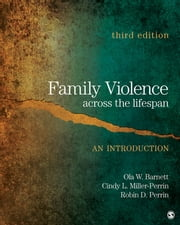 Family Violence Across the Lifespan - An Introduction ebook by Cindy L. Miller-Perrin,Dr. Ola W. Barnett,Robin Dale Perrin