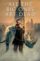 All The Big Ones Are Dead ebook by Christopher A. Gray, Howard E. Carson