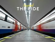 Beyond the Ride - A Journey Through London's Underground ebook by Mark A Paulda