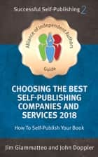 Choosing the Best Self-Publishing Companies and Services 2018 - How To Self-Publish Your Book ebook by Jim Giammatteo, John Doppler