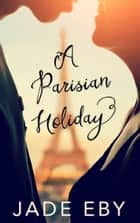 A Parisian Holiday ebook by Jade Eby