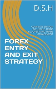 Forex Entry and Exit Strategy ebook by D.S.H D.S.H