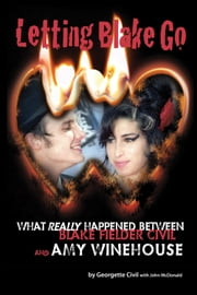 Letting Blake Go - What really happened between Blake Fielder-Civil and Amy Winehouse ebook by Georgette Civil
