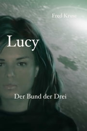 Lucy - Der Bund der Drei (Band 3) ebook by Fred Kruse