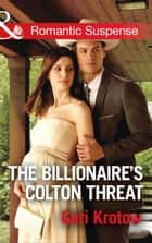 The Billionaire's Colton Threat (Mills & Boon Romantic Suspense) (The Coltons of Shadow Creek, Book 9) ekitaplar by Geri Krotow