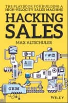 Hacking Sales - The Playbook for Building a High-Velocity Sales Machine ebook by Max Altschuler