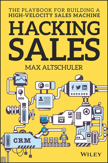 Hacking sales ebook by max altschuler 9781119281672 rakuten kobo hacking sales the playbook for building a high velocity sales machine ebook by max fandeluxe Gallery