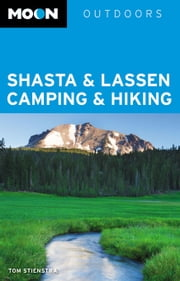 Moon Shasta & Lassen Camping & Hiking ebook by Tom Stienstra
