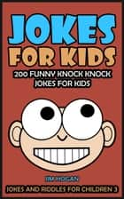 Jokes For Kids: Kids Jokes - 200 Funny Knock Knock Jokes For Kids ebook by Jim Hogan