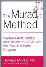 The Murad Method - Wrinkle-Proof, Repair, and Renew Your Skin with the Proven 5-Week Program ebook by Howard Murad,Dianne Lange