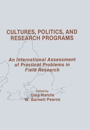 Cultures, Politics, and Research Programs - An International Assessment of Practical Problems in Field Research ebook by Uma Narula, W. Barnett Pearce