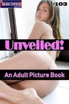 Unveiled! #103 - An Adult Picture Book ebook by Mithras Imagicron