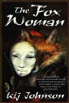 The Fox Woman ebook by Kij Johnson