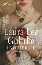 La perle rare ebook by Laura Lee Guhrke