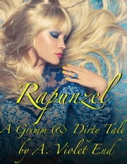 Rapunzel, a Grimm & Dirty Fairy Tale ebook by A. Violet End