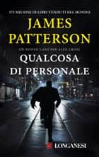 Qualcosa di personale - Un caso di Alex Cross eBook by James Patterson