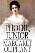Phoebe, Junior ebook by Margaret Oliphant