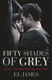 Fifty Shades of Grey - Book One of the Fifty Shades Trilogy (Fifty Shades of Grey Series) ebook by E L James