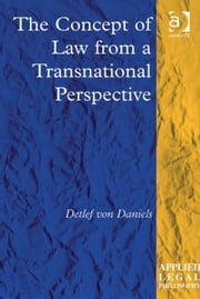 The Concept of Law from a Transnational Perspective ebook by Dr Detlef von Daniels,Professor Tom D Campbell