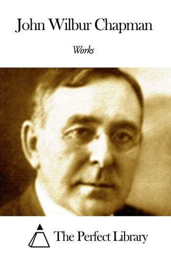 Works of John Wilbur Chapman ebook by John Wilbur Chapman