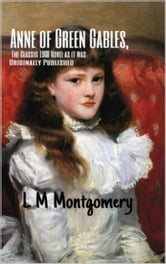 Anne of Green Gables - Masterpiece Collection ebook by L M Montgomery