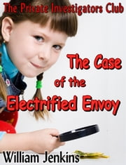 The Case of the Electrified Envoy ebook by William Jenkins
