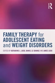 Family Therapy for Adolescent Eating and Weight Disorders - New Applications ebook by Katharine L. Loeb,Daniel Le Grange,James Lock