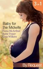 Baby for the Midwife: The Midwife's Baby / Spanish Doctor, Pregnant Midwife / Countdown to Baby (Mills & Boon By Request) ebook by Fiona McArthur, Anne Fraser, Gina Wilkins