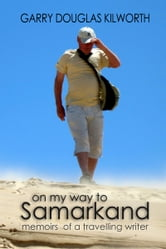 On my way to Samarkand - memoirs of a travelling writer ebook by Garry Douglas Kilworth
