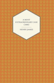 A Most Extraordinary Case (1868) ebook by Henry James