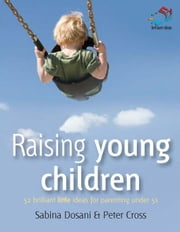 Raising Young Children: 52 Brilliant Ideas for Parenting Under 5s ebook by Dosani, Sabina