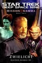 Star Trek - Deep Space Nine 8.05: Mission Gamma 1 - Zwielicht ebook by David R. George III, Christian Humberg