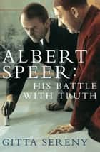 Albert Speer: His Battle With Truth eBook by Gitta Sereny