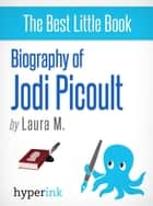 Biography of Jodi Picoult (Best-selling Author and Writer of Sing You Home and Lone Wolf) ebook by Laura M.