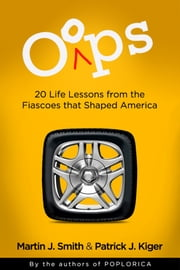 Oops - 20 Life Lessons from the Fiascoes That Shaped America ebook by Martin J. Smith,Patrick  J. Kriger