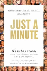 Just a Minute - In the Heart of a Child, One Moment ... Can Last Forever. ebook by Wess Stafford,Dean Merrill